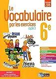 Le vocabulaire par les exercices 6e - VERSION CORRIGÉE POUR L'ENSEIGNANT