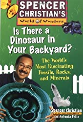 Is There a Dinosaur in Your Backyard?: The World's Most Fascinating Fossils, Rocks, and Minerals by Spencer Christian (1998-08-10)