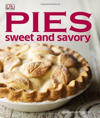 Pies: Sweet and Savory by Caroline Bretherton (2013-02-18)