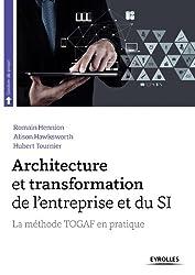 Architecture et transformation de l'entreprise et du SI: La méthode TOGAF en pratique