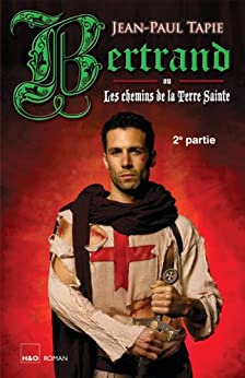 Bertrand ou Les chemins de la Terre Sainte - 2e partie (Amaury - Bertrand - Tobias t. 4)