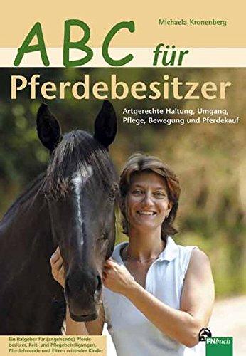 ABC für Pferdebesitzer: Artgerechte Haltung, Umgang, Pflege, Bewegung und Pferdekauf