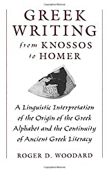 Greek Writing from Knossos to Homer: A Linguistic Interpretation of the Origin of the Greek Alphabet and the Continuity of Ancient Greek Literacy