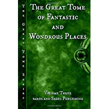 The Great Tome of Fantastic and Wondrous Places: Volume 3 (The Great Tome Series)