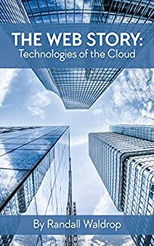 The Web Story: Technologies of the Cloud by [Waldrop, Randall]