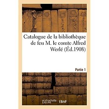 Catalogue de la bibliothèque de feu M. le comte Alfred Werlé. Partie 1