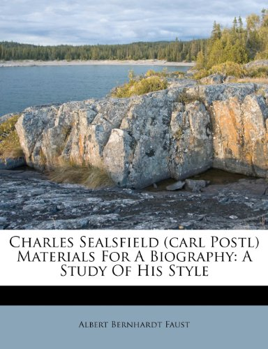Charles Sealsfield (carl Postl) Materials For A Biography: A Study Of His Style