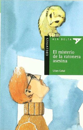 El misterio de la ratonera asesina (Ala Delta (Serie Verde))