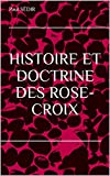 HISTOIRE ET DOCTRINE DES ROSE-CROIX
