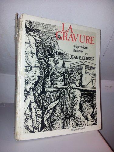 La Gravure - Les procédés, l'histoire par Jean-E.BERSIER