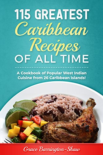 115 Greatest Caribbean Recipes of All Time: A Cookbook of Popular West Indian Cuisine from 26 Caribbean Islands (English Edition)