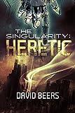 The Singularity: Heretic  (The Singularity Series #1) by David Beers