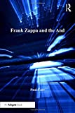 Frank Zappa and the and (Ashgate Popular and Folk Music)