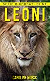 Leoni: Libro sui Leoni per Bambini con Foto Stupende & Storie Divertenti (Serie Ricordati Di Me)
