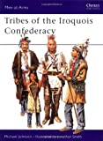 Tribes of the Iroquois Confederacy (Men-at-Arms, Band 395)