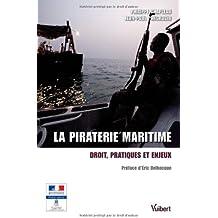 La piraterie maritime - Droit, pratiques et enjeux