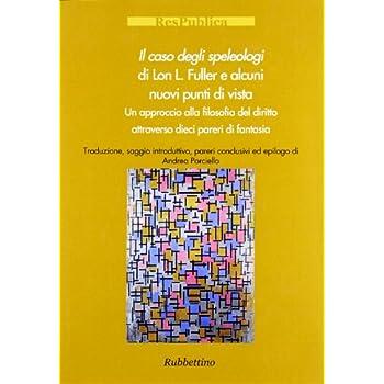 Il Caso Degli Speleologi Di Lon L. Fuller E Alcuni Nuovi Punti Di Vista. Un Approccio Alla Filosofia Del Diritto Attraverso Dieci Pareri Di Fantasia