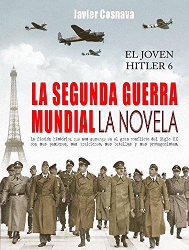 LA SEGUNDA GUERRA MUNDIAL, la novela (EL JOVEN HITLER nº 6)