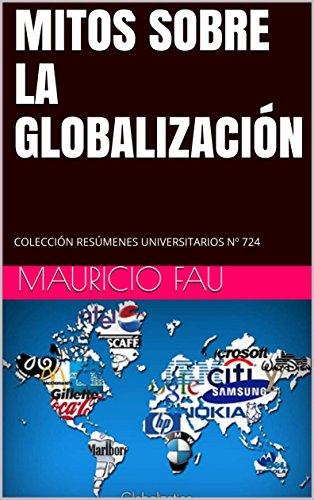 MITOS SOBRE LA GLOBALIZACIÓN: COLECCIÓN RESÚMENES UNIVERSITARIOS Nº 724 por Mauricio Fau