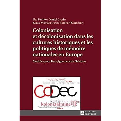 Colonisation et décolonisation dans les cultures historiques et les politiques de mémoire nationales en Europe: Modules pour lenseignement de lhistoire