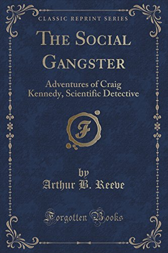 The Social Gangster: Adventures of Craig Kennedy, Scientific Detective (Classic Reprint) by Arthur B. Reeve (2015-09-27)