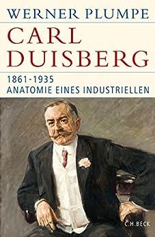 Carl Duisberg: 1861-1935. Anatomie eines Industriellen (Historische Bibliothek der Gerda Henkel Stiftung)
