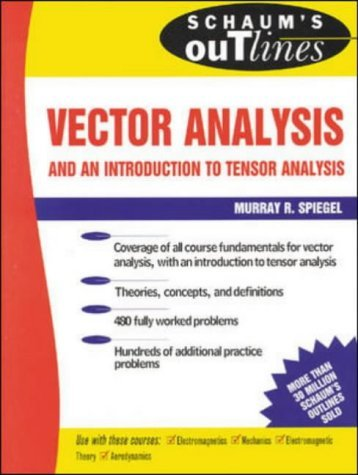 Schaum's Outline of Theory and Problems of Vector Analysis and an Introduction to Tensor Analysis (S: Written by Murray R Spiegel, 1980 Edition, (SI metric ed) Publisher: Schaum Outline Series [Paperback]