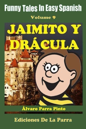 Funny Tales In Easy Spanish 9: Jaimito y Dr??cula: Volume 9 (Spanish Reader for Beginners) by Alvaro Parra Pinto (2014-10-27)