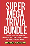 Super Mega Trivia Bundle: 934 Fun Facts and Secret Trivia from Harry Potter, Disney, Game of Thrones, Star Wars, and the Marvel Cinematic Universe