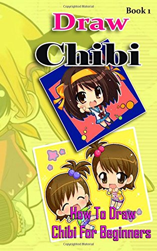Draw Chibi : How To Draw Chibi For Beginners Book 1: Pencil Drawings Chibi Manga Step By Step Guided Book: Volume 1 (Chibi Drawing Books)
