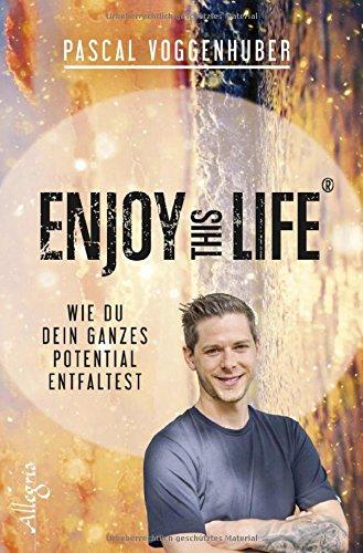 Enjoy this Life®: Wie du dein ganzes Potential entfaltest