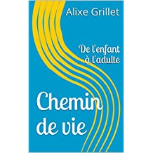 Chemin de vie: De l'enfant à l'adulte (French Edition)