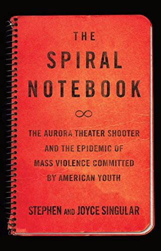 The Spiral Notebook: The Aurora Theater Shooter and the Epidemic of Mass Violence Committed by American Youth (English Edition)