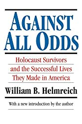 Against All Odds: Holocaust Survivors and the Successful Lives They Made in America (Library of Conservative Thought) by William B. Helmreich (1995-01-01)