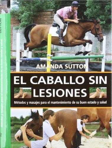 El caballo sin lesiones (El Mundo Del Caballo) por Amanda Sutton