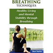 Breathing Techniques: Healthy Living and Mental Stability through Breathing: (Breathing Exercises, How to Breathe) (English Edition)
