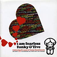 I Am Fearless, Funky & Five