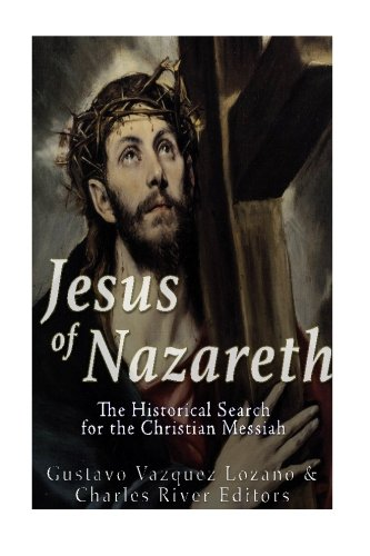 Jesus of Nazareth: The Historical Search for the Christian Messiah