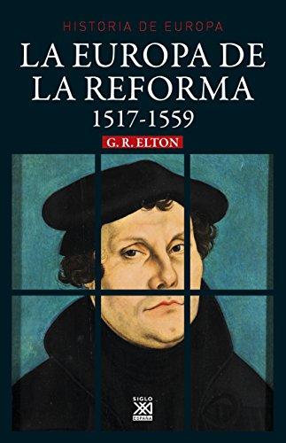 EUROPA DE LA REFORMA, 1517-1559 (Siglo XXI de España General nº 384) por G. R. ELTON