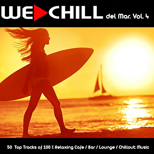 We Chill del Mar, Vol. 4 (50 Top Tracks of 100 % Relaxing Cafe / Bar / Lounge / Chillout Music) (4 Tops)