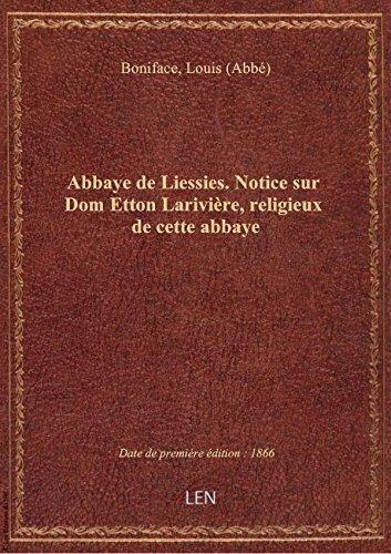 Abbaye de Liessies. Notice sur Dom Etton Larivire, religieux de cette abbaye . (Sign : l'abb Boni