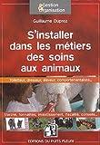 S'installer dans les métiers de soins aux animaux: Toiletteur, dresseur, pensionneur, éleveur, comportementaliste....