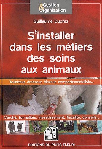 S'installer dans les métiers de soins aux animaux: Toiletteur, dresseur, pensionneur, éleveur, comportementaliste.