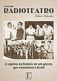 A era do radioteatro: O registro da história de um gênero que emocionou o Brasil (Portuguese Edition)