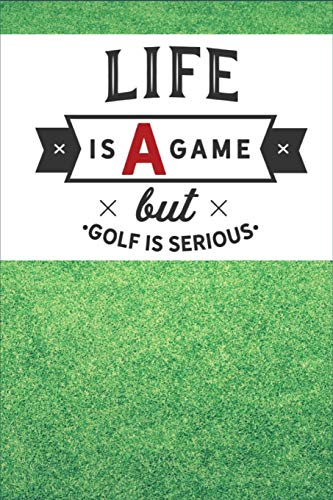 Life Is A Game But Golf Is Serious: Life Is A Game But Golf Is Serious - Fun Novelty Gift - Notebook / Diary / Journal - Small 6