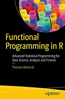 Functional Programming in R: Advanced Statistical Programming for Data Science, Analysis and Finance Descargar ebooks PDF