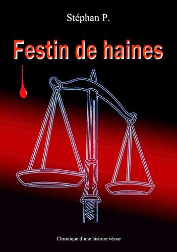 Festin de haines: Chronique d'une histoire vécue par Stéphan P.
