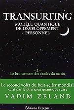 Transurfing, modèle quantique de développement personnel - Tome 2, Le bruissement des étoile du matin de Vadim Zeland