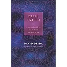 Blue Truth: A Spiritual Guide to Life & Death and Love & Sex by David Deida (2004-11-01)