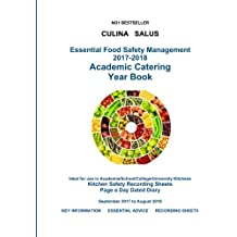 Essential Food Safety Management 2017-2018 Academic Catering Year Book: Ideal for use in Academia/School/College/University Kitchens